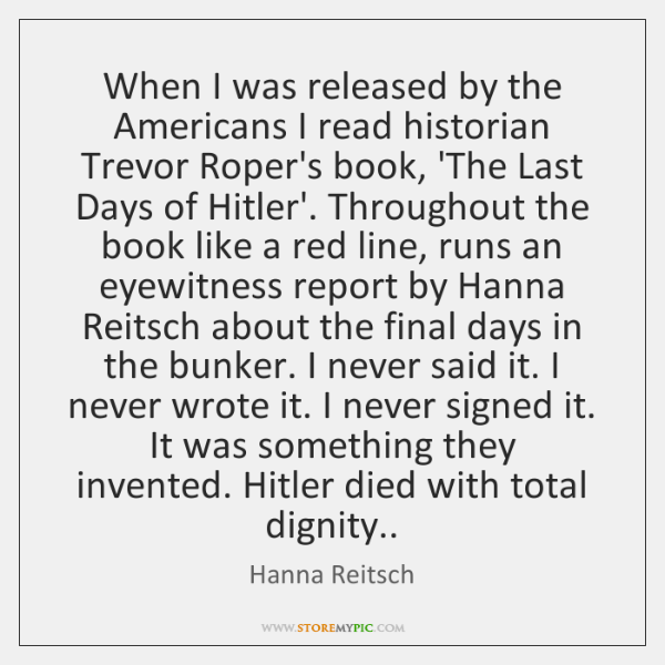 When I was released by the Americans I read historian Trevor Roper's ...