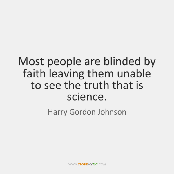 Most people are blinded by faith leaving them unable to see the ...