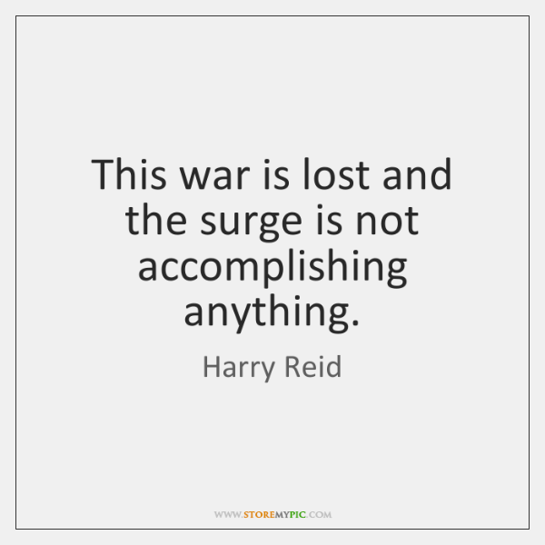This war is lost and the surge is not accomplishing anything.