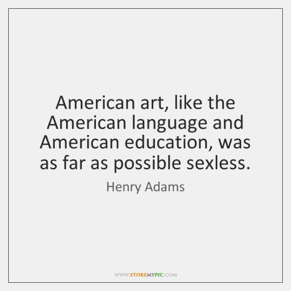 American art, like the American language and American education, was as far ...