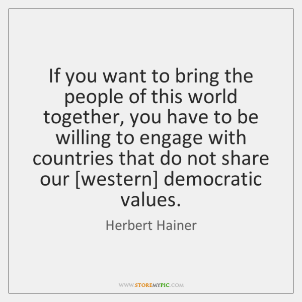 If you want to bring the people of this world together, you ...