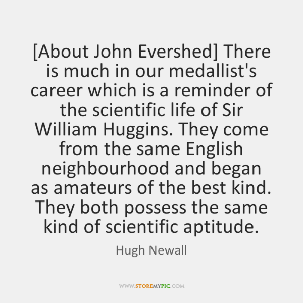 [About John Evershed] There is much in our medallist's career which is ...