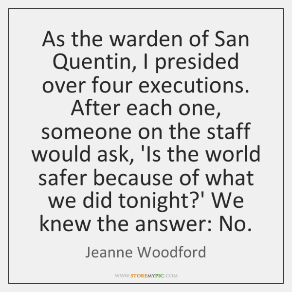 As the warden of San Quentin, I presided over four executions. After ...