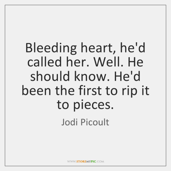 Bleeding heart, he'd called her. Well. He should know. He'd been the ...