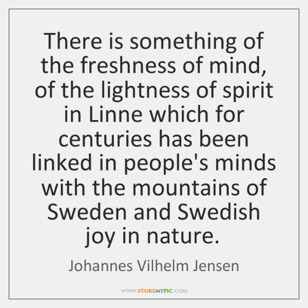 There is something of the freshness of mind, of the lightness of ...