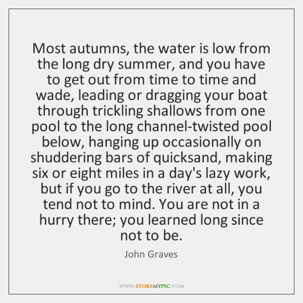 Most autumns, the water is low from the long dry summer, and ...