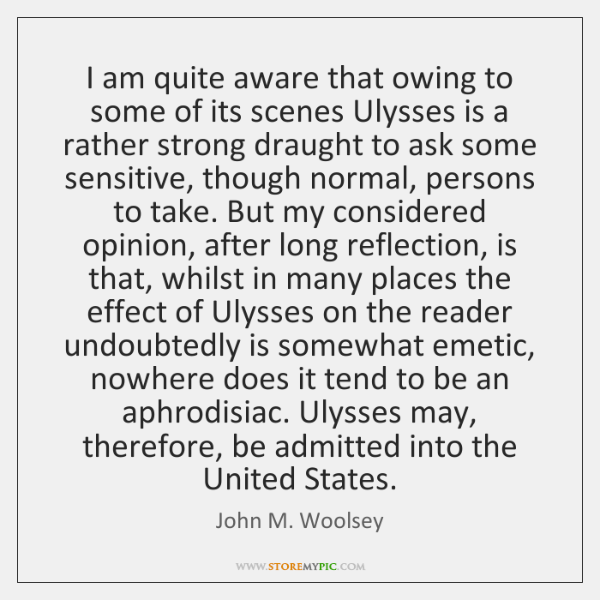 I am quite aware that owing to some of its scenes Ulysses ...