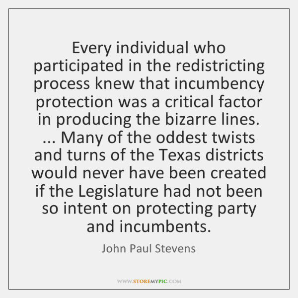 Every individual who participated in the redistricting process knew that incumbency protection ...
