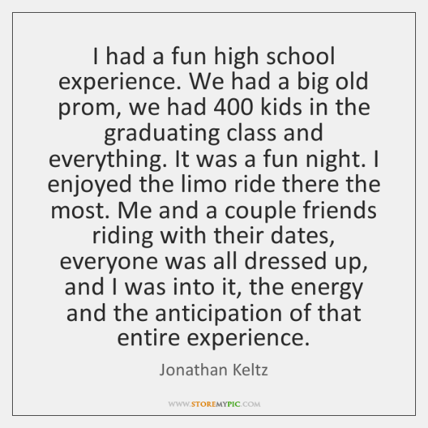 I had a fun high school experience. We had a big old ...