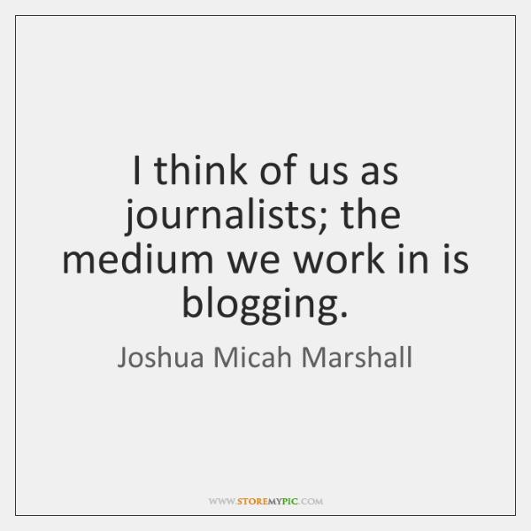 Joshua Micah Marshall tentang Blogging