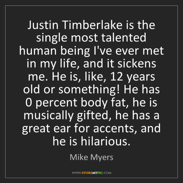 Mike Myers: Justin Timberlake is the single most talented human being...
