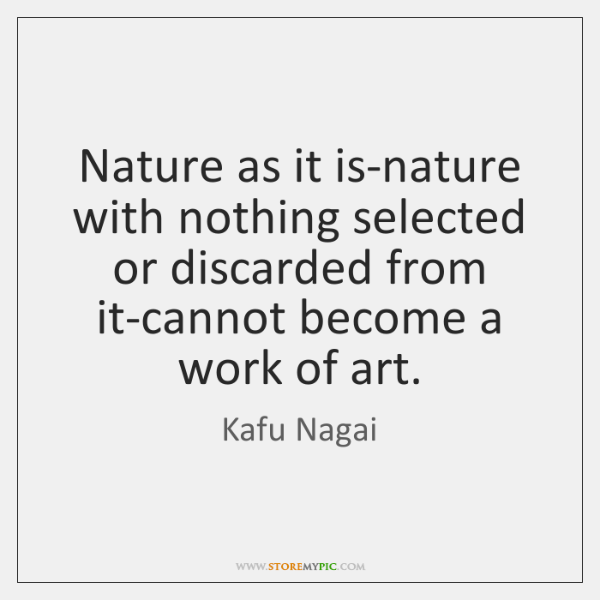 Nature as it is-nature with nothing selected or discarded from it-cannot become ...