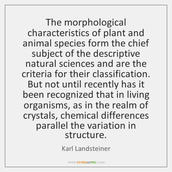 The morphological characteristics of plant and animal species form the chief subject ...