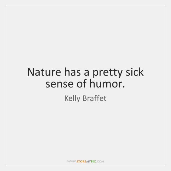 Nature has a pretty sick sense of humor.