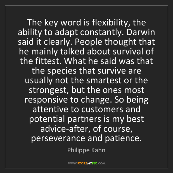 Philippe Kahn: The key word is flexibility, the ability to adapt constantly....