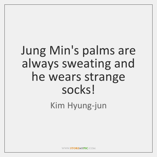 Jung Min's palms are always sweating and he wears strange socks!