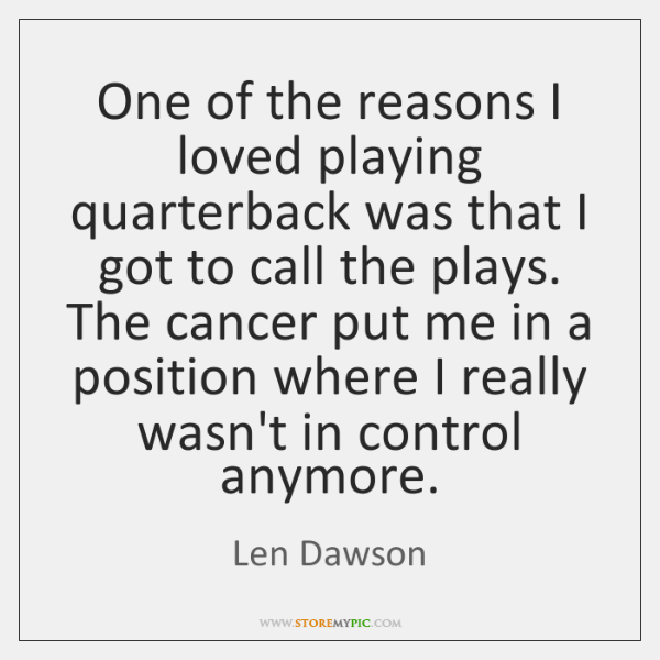 One of the reasons I loved playing quarterback was that I got ...