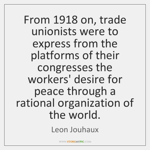 From 1918 on, trade unionists were to express from the platforms of their ...