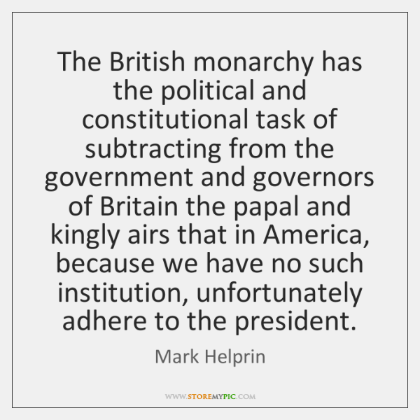 The British monarchy has the political and constitutional task of subtracting from ...