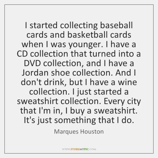 I started collecting baseball cards and basketball cards when I was younger. ...
