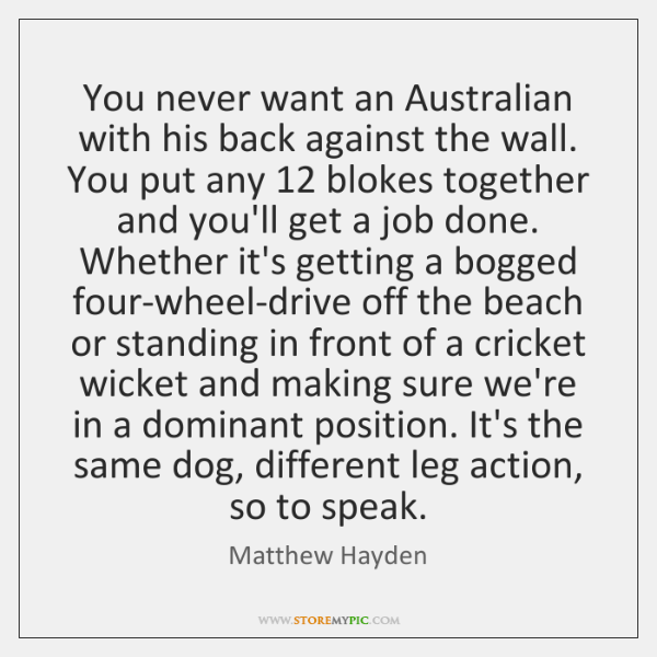 You Never Want An Australian With His Back Against The Wall You