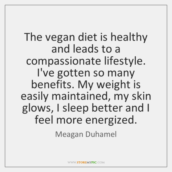 The vegan diet is healthy and leads to a compassionate lifestyle. I've ...