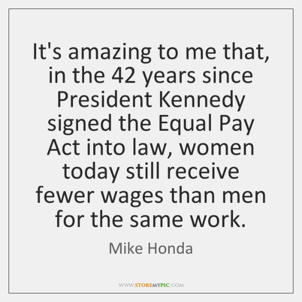 It's amazing to me that, in the 42 years since President Kennedy signed ...