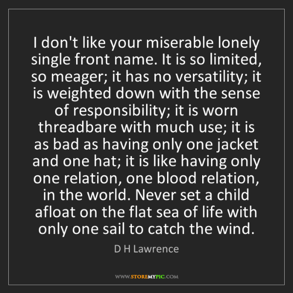 D H Lawrence: I don't like your miserable lonely single front name....