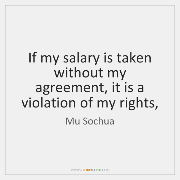 If my salary is taken without my agreement, it is a violation ...