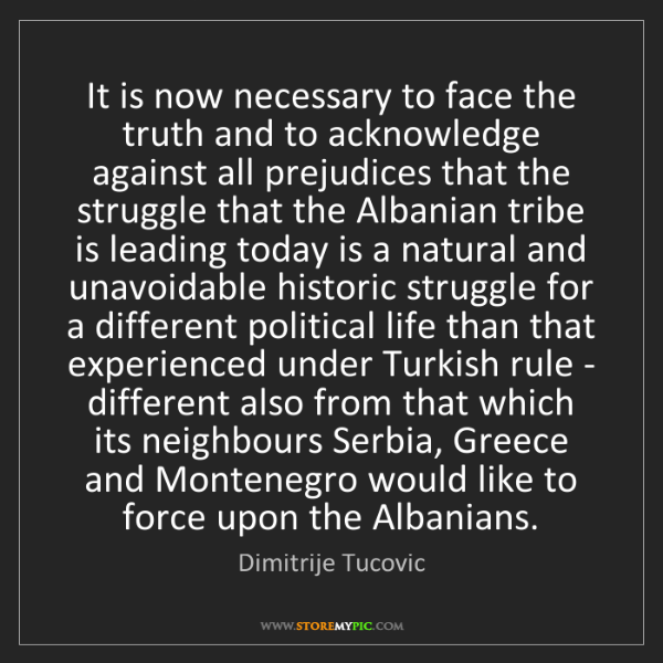 Dimitrije Tucovic: It is now necessary to face the truth and to acknowledge...