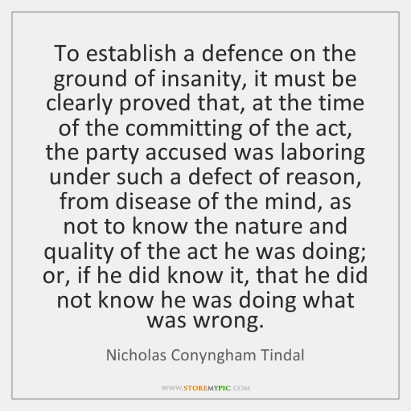 To establish a defence on the ground of insanity, it must be ...