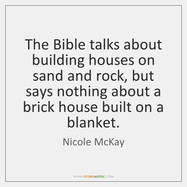 The Bible talks about building houses on sand and rock, but says ...
