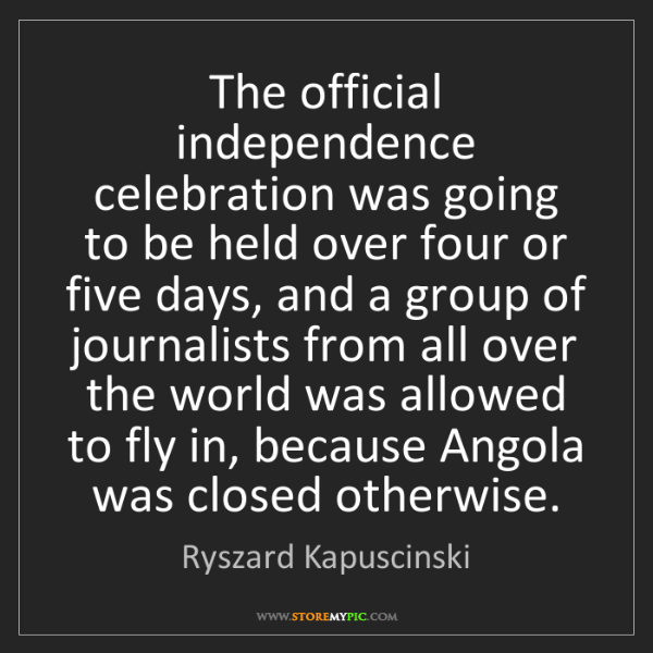 Ryszard Kapuscinski: The official independence celebration was going to be...