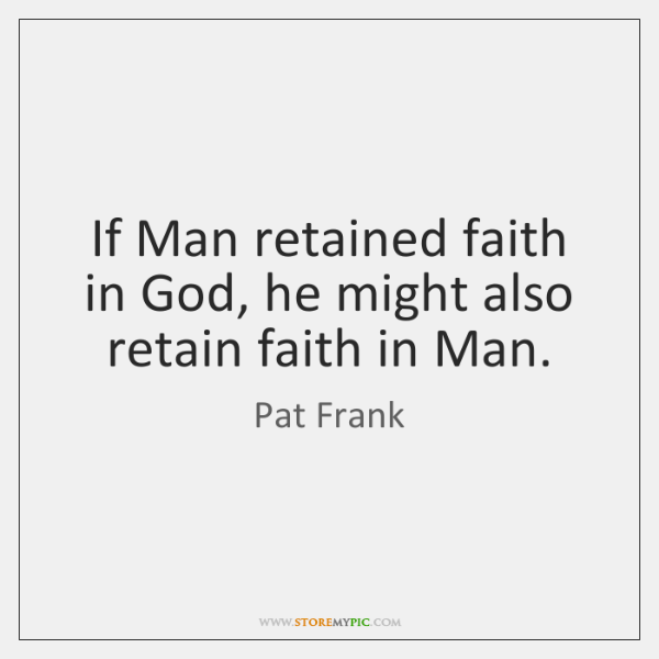 If Man retained faith in God, he might also retain faith in ...