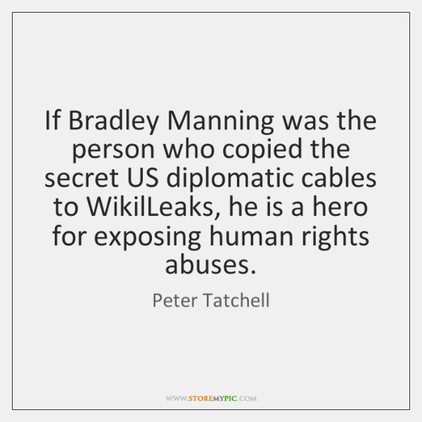 If Bradley Manning was the person who copied the secret US diplomatic ...