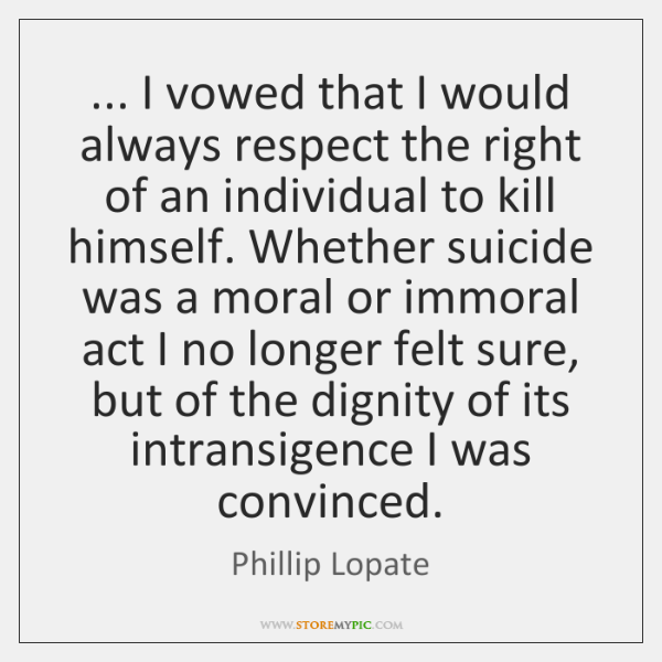 ... I vowed that I would always respect the right of an individual ...