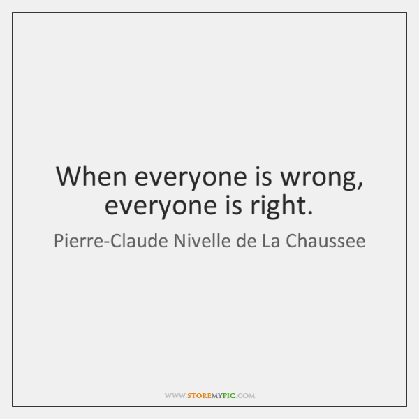 When everyone is wrong, everyone is right.