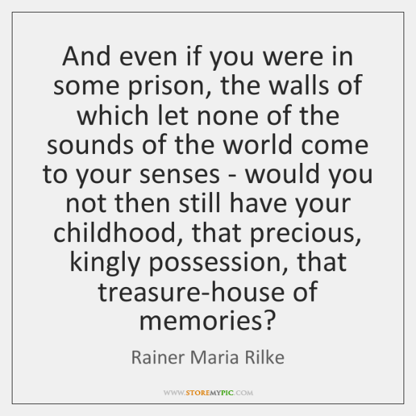 And even if you were in some prison, the walls of which ...