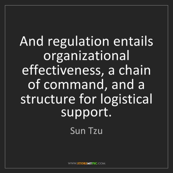 Sun Tzu: And regulation entails organizational effectiveness,...