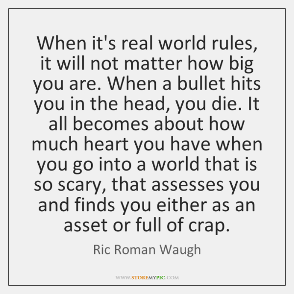 When it's real world rules, it will not matter how big you ...