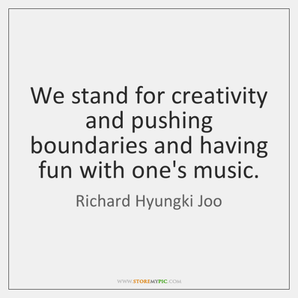 We stand for creativity and pushing boundaries and having fun with one's ...