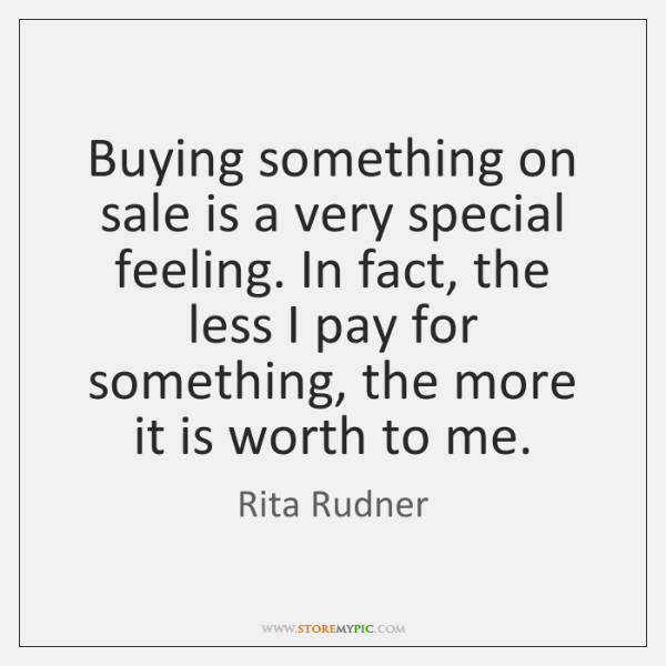 Buying something on sale is a very special feeling. In fact, the ...