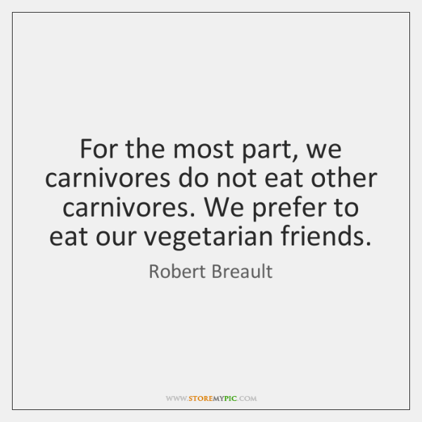 For the most part, we carnivores do not eat other carnivores. We ...