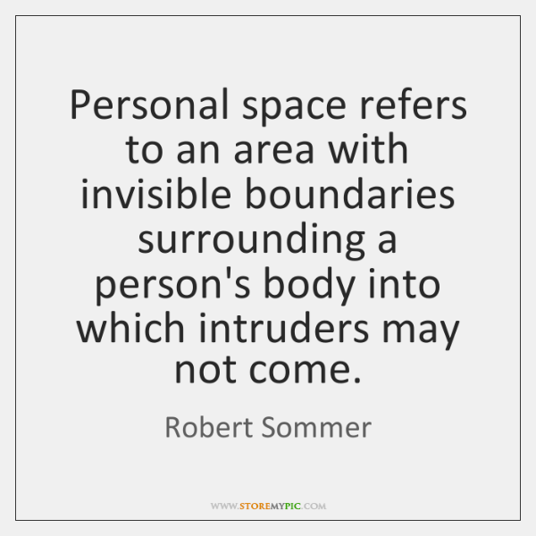 Personal space refers to an area with invisible boundaries surrounding a person's ...