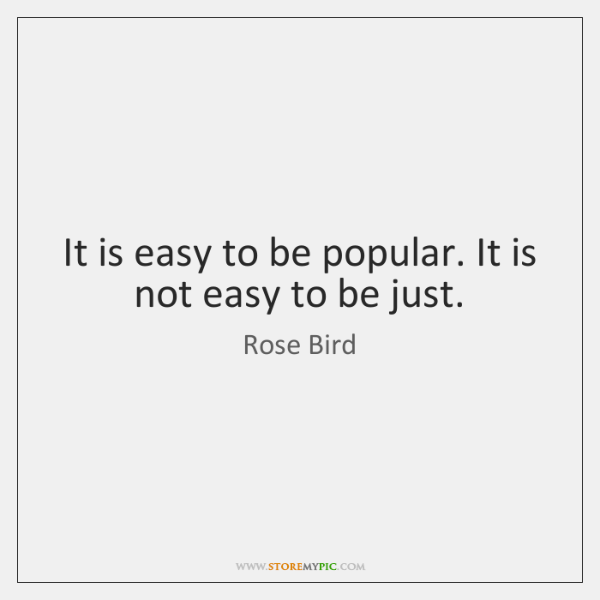It is easy to be popular. It is not easy to be ...