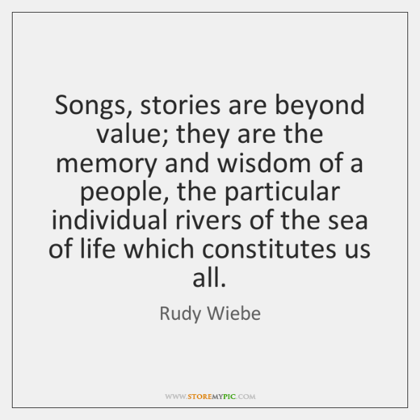 Songs, stories are beyond value; they are the memory and wisdom of ...