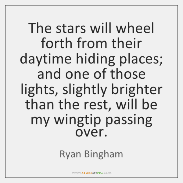 The stars will wheel forth from their daytime hiding places; and one ...