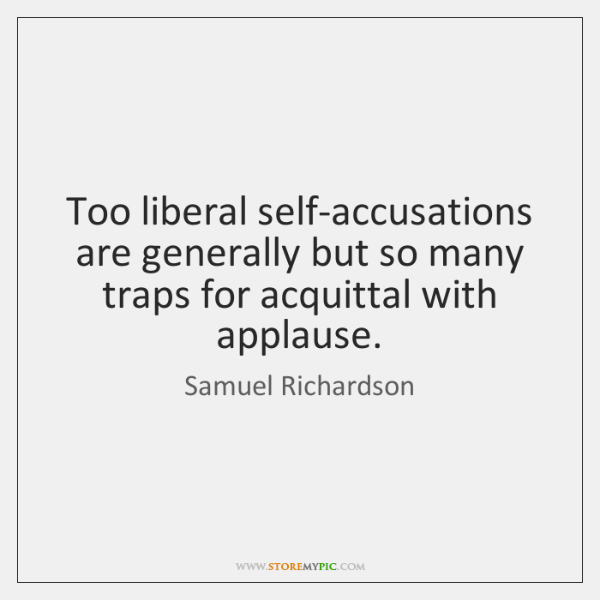 Too liberal self-accusations are generally but so many traps for acquittal with ...