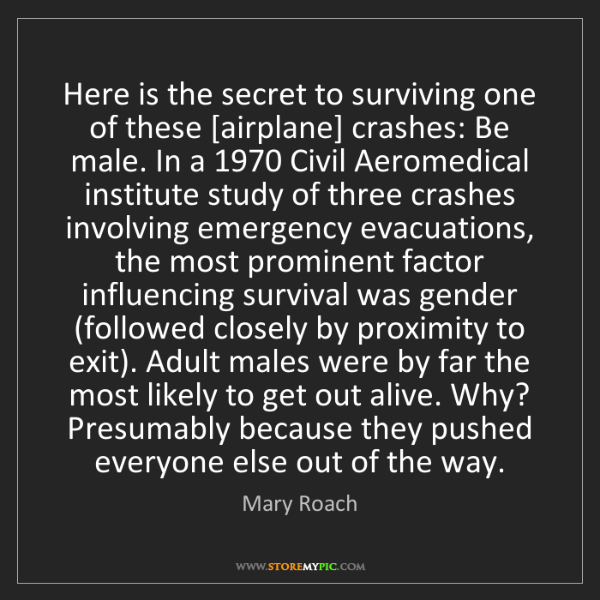 Mary Roach: Here is the secret to surviving one of these [airplane]...