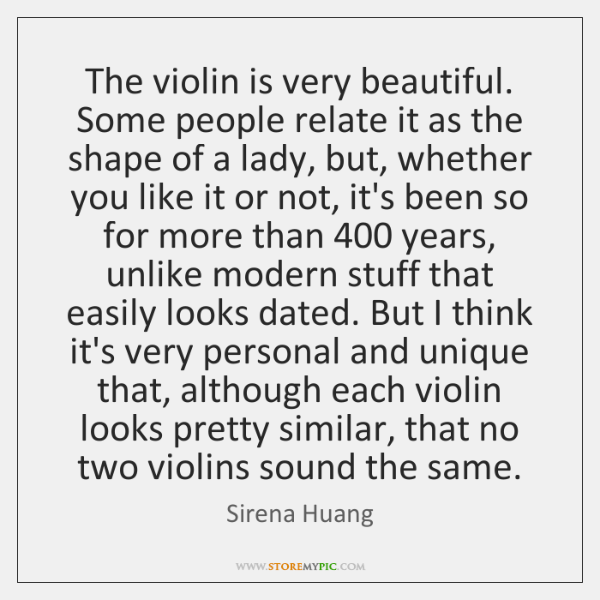 The violin is very beautiful. Some people relate it as the shape ...